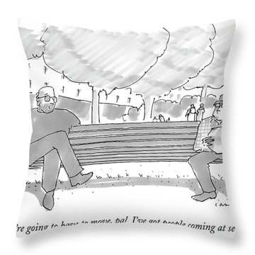 You're Going To Have To Move Throw Pillow
