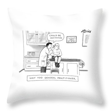 Way Too General Practitioner Throw Pillow