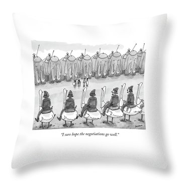 I Sure Hope The Negotiations Go Well Throw Pillow