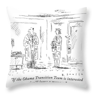 If The Obama Transition Team Is Interested Throw Pillow