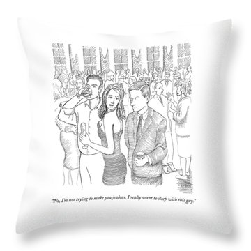 No, I'm Not Trying To Make You Jealous. I Really Throw Pillow