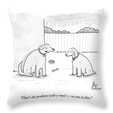 That's The Problem With E-mail  -  No One To Bite Throw Pillow
