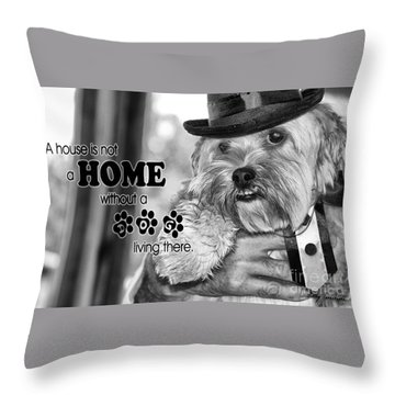 A House Is Not A Home Without A Dog Living There Throw Pillow