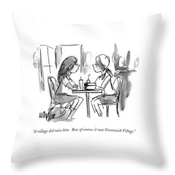 A Village Did Raise Him.  But Throw Pillow by Warren Miller
