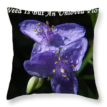 A Weed Is But An Unloved Flower Throw Pillow