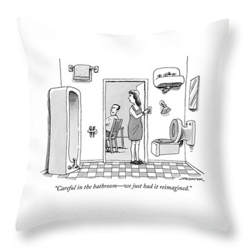 Careful In The Bathroom We Just Had It Reimagined Throw Pillow