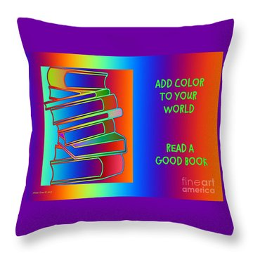 Add Color To Your World Read A Good Book Throw Pillow