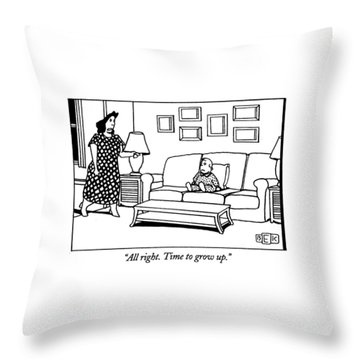 All Right. Time To Grow Up Throw Pillow