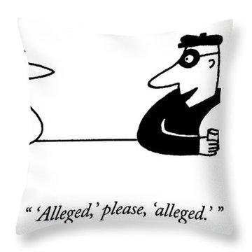 'alleged,' Please, 'alleged.' Throw Pillow