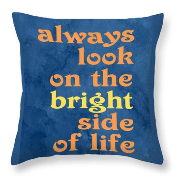 Always Look On The Bright Side Of Life Throw Pillow