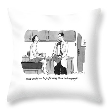 And Would You Be Performing The Actual Surgery? Throw Pillow