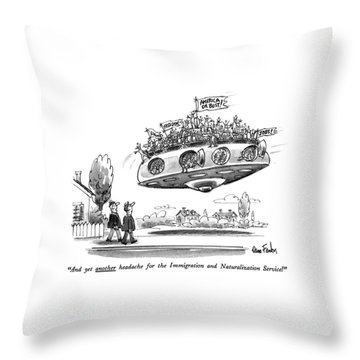 And Yet Another Headache For The Immigration Throw Pillow by Dana Fradon