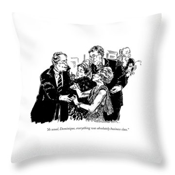 As Usual, Dominique, Everything Was Absolutely Throw Pillow