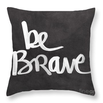 Be Brave Throw Pillow by Linda Woods