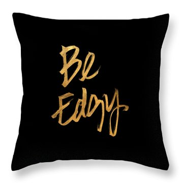 Be Edgy Throw Pillow