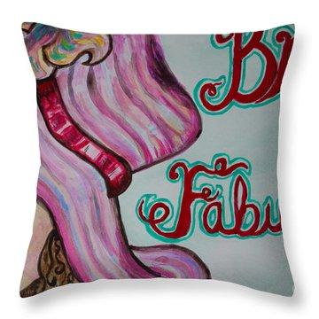 Be Fabulous Throw Pillow