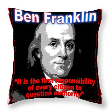 Ben Franklin Question Authority Throw Pillow