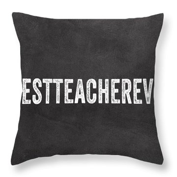 Best Teacher Ever- Greeting Card Throw Pillow