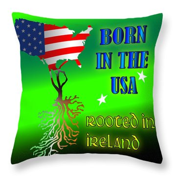 Born In The Usa Rooted In Ireland Throw Pillow