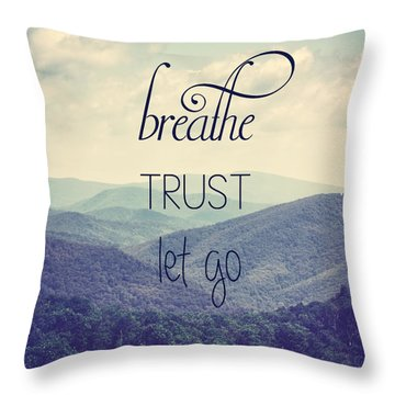 Breathe Trust Let Go Throw Pillow by Kim Hojnacki