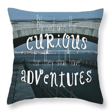 Blessed Are The Curious For They Shall Have Adventures Throw Pillow