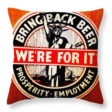 Bring Back Beer - We're For It Throw Pillow by Bill Cannon