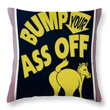 Bump Your Ass Off Throw Pillow by Rob Hans