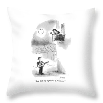 But, First, My Impression Of Mussolini Throw Pillow by Sam Gross