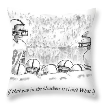 But What If That Guy In The Bleachers Is Right? Throw Pillow