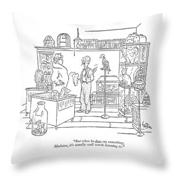 But When He Does Say Something Throw Pillow