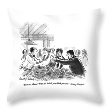Butt Out, Buster!  Who The Hell Do You Think Throw Pillow