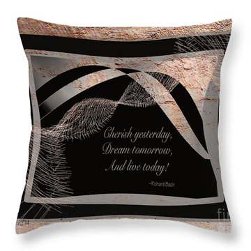Cherish Dream And Live Throw Pillow by Dee Flouton