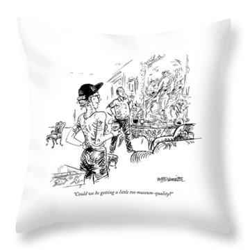 Could We Be Getting A Little Too Museum-quality? Throw Pillow