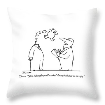 Damn, Tyler, I Thought You'd Worked Through All Throw Pillow