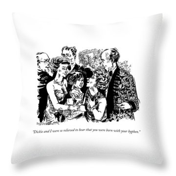 Dickie And I Were So Relieved To Hear That Throw Pillow