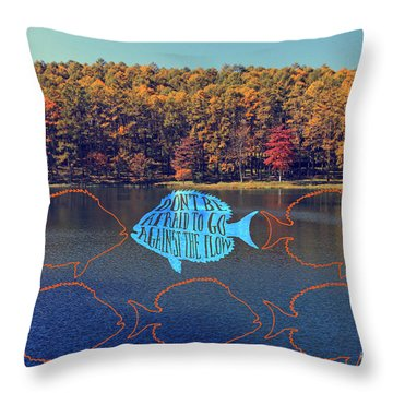 Do Not Be Afraid To Go Against The Flow Fish In Autumn Lake Throw Pillow