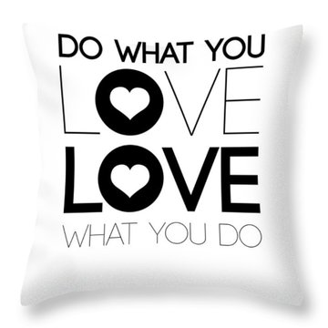 Do What You Love What You Do 4 Throw Pillow