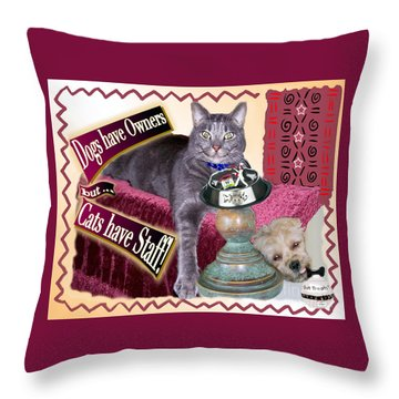 Dogs Have Owners - Cats Have Staff Throw Pillow