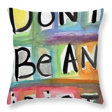 Don't Be An Idiot Throw Pillow by Linda Woods