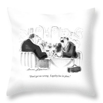 Don't Get Me Wrong.  Legality Has Its Place Throw Pillow