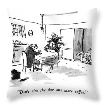 Don't Give The Dog Any More Coffee Throw Pillow