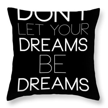 Don't Let Your Dreams Be Dreams 1 Throw Pillow
