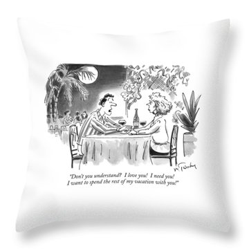 Don't You Understand?  I Love You!  I Need You! Throw Pillow