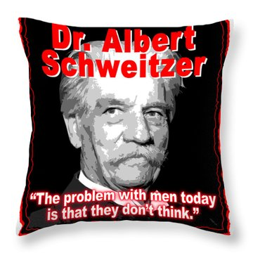 Dr. Albert Schweitzer Men Don't Think Throw Pillow