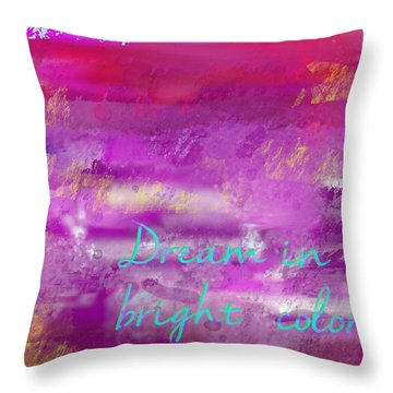 Dream In Bright Colors Throw Pillow