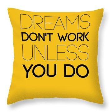 Dreams Don't Work Unless You Do 1 Throw Pillow by Naxart Studio