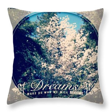 Dreams Make Us Who We Will Become Throw Pillow