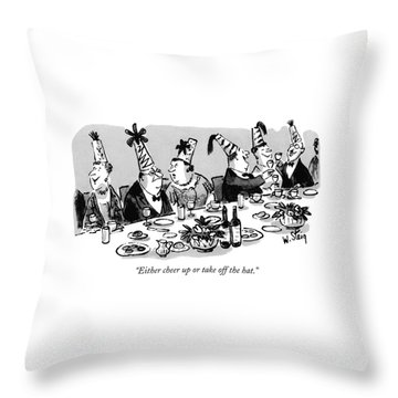 Either Cheer Up Or Take Off The Hat Throw Pillow