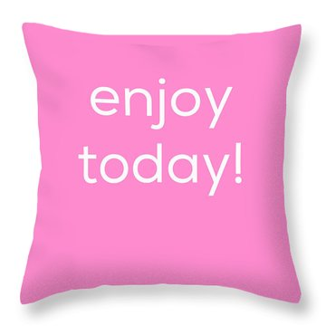 Throw Pillow featuring the photograph Enjoy Today by Kim Fearheiley