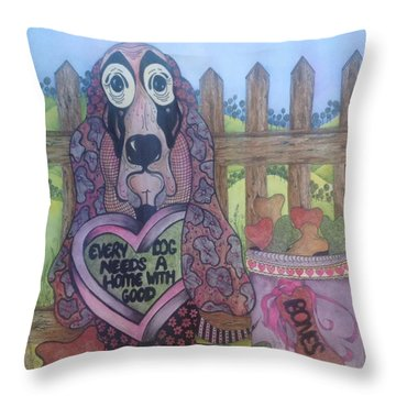 Every Dog Needs A Home... Throw Pillow